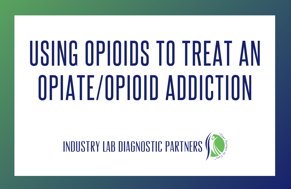 Using Opioids to Treat an Opiate/Opioid Addiction