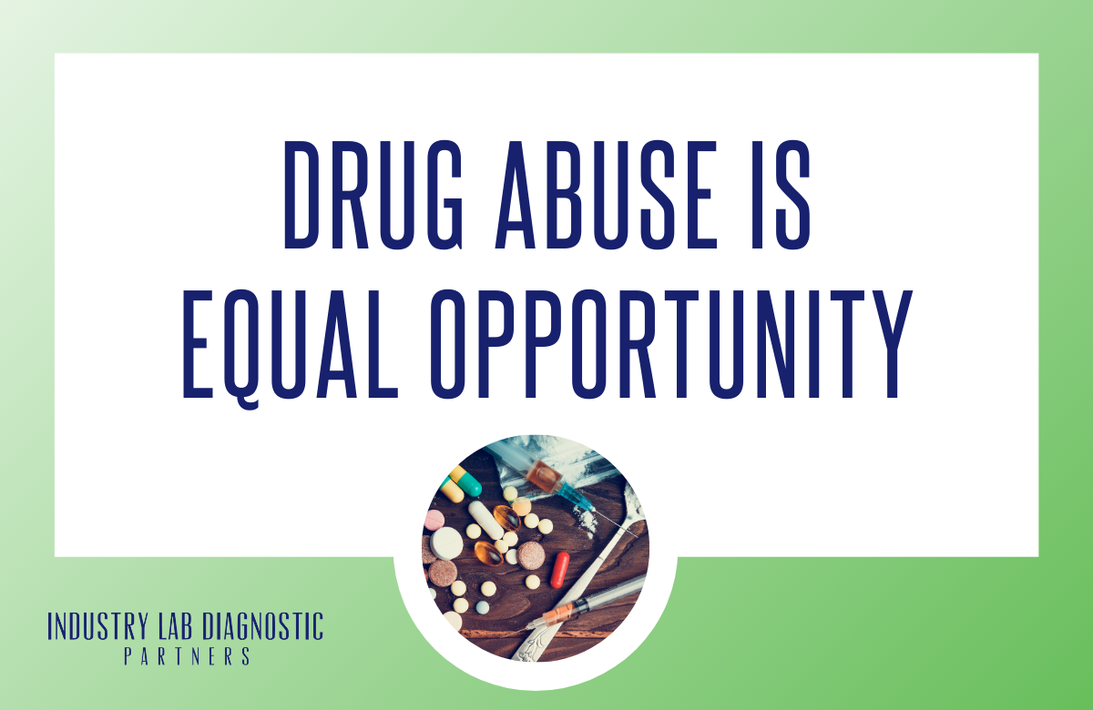Drug Abuse is Equal Opportunity