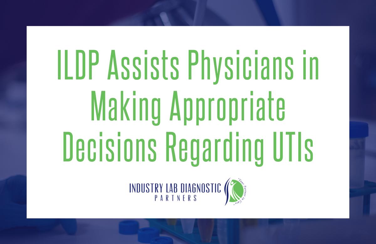 ILDP Assists Physicians in Making Appropriate Decisions Regarding UTIs